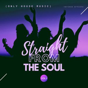 VARIOUS - Straight From The Soul (Only House Music) Vol 1