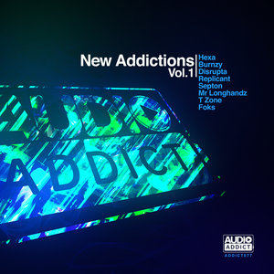 HEXA/DISRUPTA & MR. LONGHANDZ/BURNZY & SEPTON/REPLICANT/FOKS/T ZONE - New Addictions Vol 1