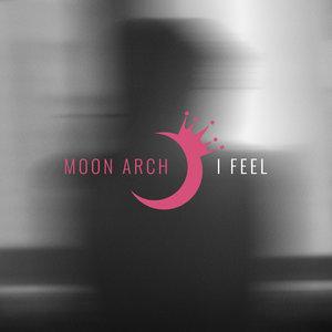 MOON ARCH - I Feel