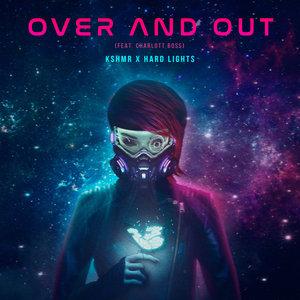 KSHMR/HARD LIGHTS feat CHARLOTT BOSS - Over & Out