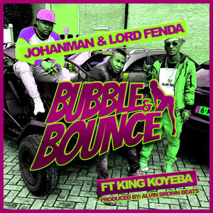 JOHANMAN & LORD FENDA feat KING KOYEBA - Bubble & Bounce