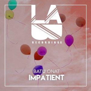 BATU ONAT - Impatient