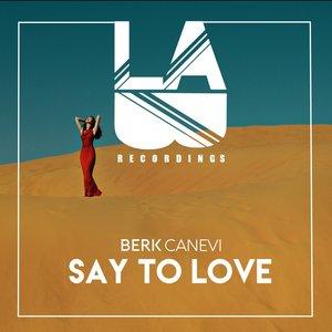 BERK CANEVI - Say To Love