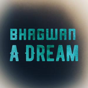 BHAGWAN - A Dream