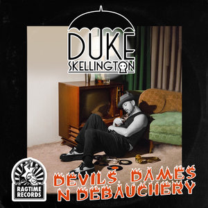 DUKE SKELLINGTON - Devils, Dames & Debauchery