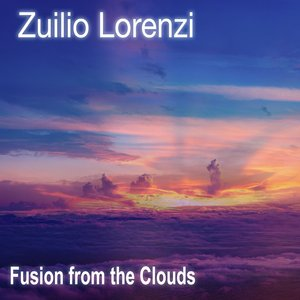 ZUILIO LORENZI - Fusion From The Clouds