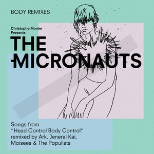 THE MICRONAUTS - Body Remixes (Songs From