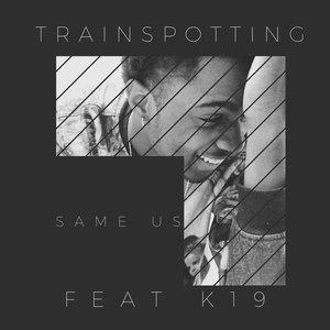 TRAINSPOTTING & K19 - Same Us