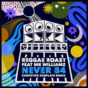 REGGAE ROAST feat MR WILLIAMZ - Never B4 (Chopstick Dubplate Remix)