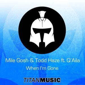 MILE GOSH & TODD HAZE feat Q'AILA - When I'm Gone