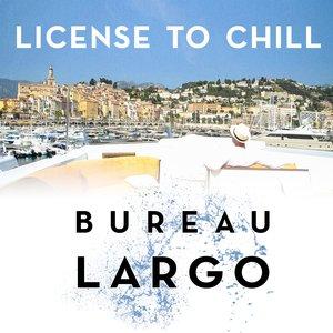 BUREAU LARGO - License To Chill