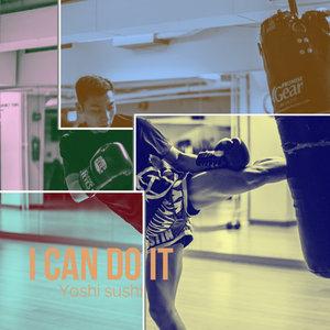 YOSHI SUSHI - I Can Do It