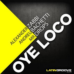 ALEXANDER ZABBI/ANDREU BACHETTI/MR DROPS - Oye Loco