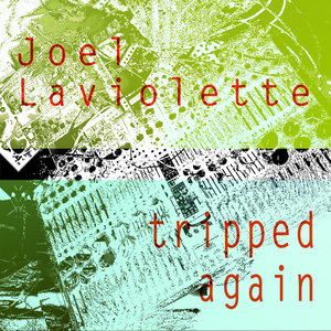 JOEL LAVIOLETTE - Tripped Again