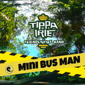 TIPPA IRIE & FRIENDLY FIRE BAND - Mini Bus Man