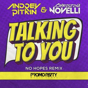 ANDREY PITKIN/CHRISTINA NOVELLI - Talking To You (No Hopes Remix)