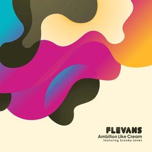 FLEVANS feat SCOOBY JONES - Ambition Like Cream