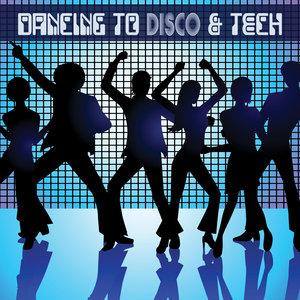 VARIOUS - Dancing To Disco & Tech