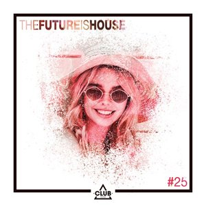 VARIOUS - The Future Is House #25
