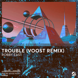 ROBBY EAST - Trouble (Voost Remix)