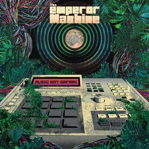 THE EMPEROR MACHINE - Music Not Safari