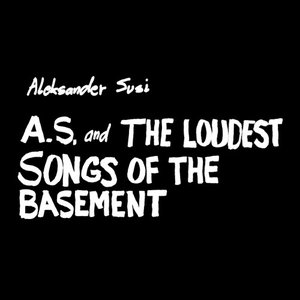 ALEKSANDER SUSI - A.S. & The Loudest Songs Of The Basement