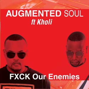 AUGMENTED SOUL feat KHOLI - FXCK Our Enemies