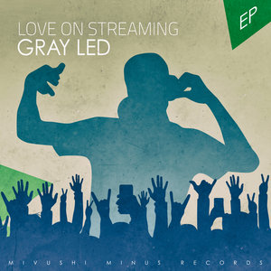 GRAY LED - Love On Streaming