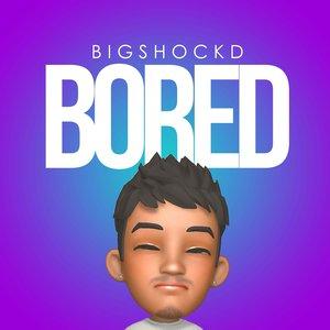 BIGSHOCKD - Bored