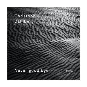 CHRISTOPH DAHLBERG - Never Good Bye