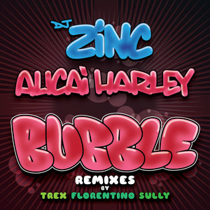 DJ ZINC feat ALICAI HARLEY - Bubble (Remixes)