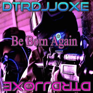 DTRDJJOXE - Be Born Again