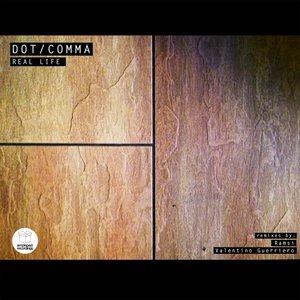 DOT/COMMA - Real Life