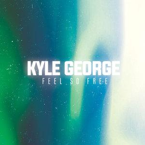 KYLE GEORGE - Feel So Free