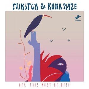 KUNA MAZE/NIKITCH - Hey, This Must Be Deep