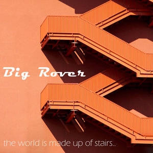 BIG ROVER - The World Is Made Up Of Stairs