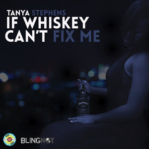 TANYA STEPHENS - If Whiskey Can't Fix Me