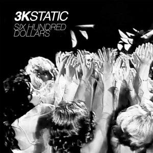 3KSTATIC - Six Hundred Dollars