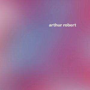 ARTHUR ROBERT - Arrival Pt 1