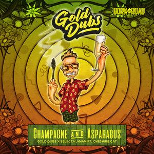 GOLD DUBS/SELECTA J-MAN/CHESHIRE CAT - Champagne & Asparagus