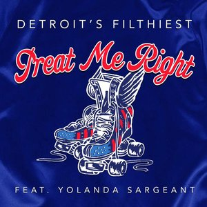 DETROIT'S FILTHIEST feat YOLANDA SARGEANT - Treat Me Right