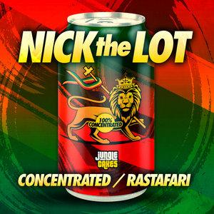 NICK THE LOT - Concentrated/Rastafari