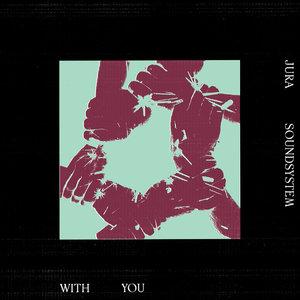 JURA SOUNDSYSTEM - With You