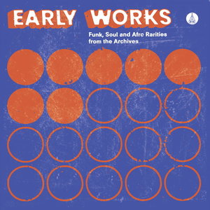 VARIOUS - Early Works: Funk, Soul & Afro Rarities From The Archives