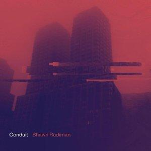 SHAWN RUDIMAN - Conduit