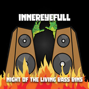 INNEREYEFULL - Night Of The Living Bass Bins