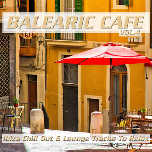 VARIOUS - Balearic Cafe Vol 4 (Ibiza Chill Out & Lounge Tracks To Relax)
