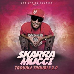 SKARRA MUCCI - Trouble Trouble 2.0