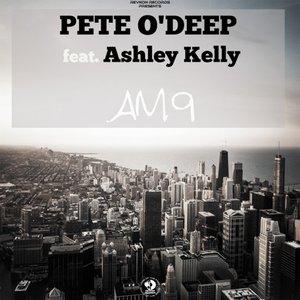 PETE O'DEEP feat ASHLEY KELLY - Am 9