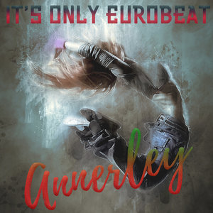 ANNERLEY - It's Only Eurobeat